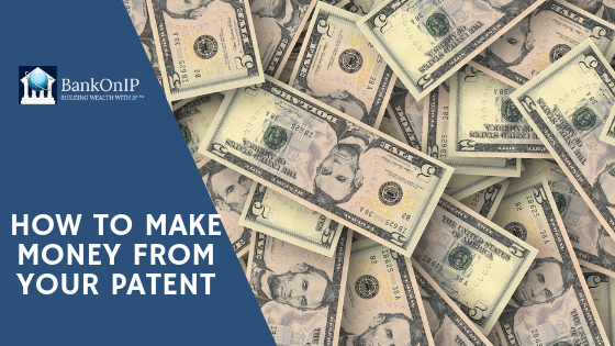 how to make money with your patent